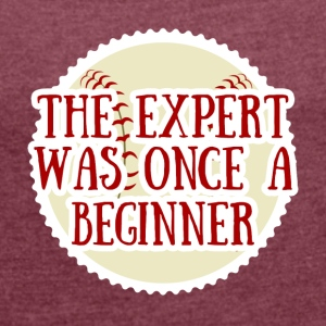 Baseball: The Expert what once a Beginner - Women's T-shirt with rolled up sleeves