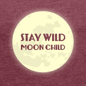 Hippie / Hippies: Stay Wild Moon Child - Frauen T-Shirt mit gerollten Ärmeln