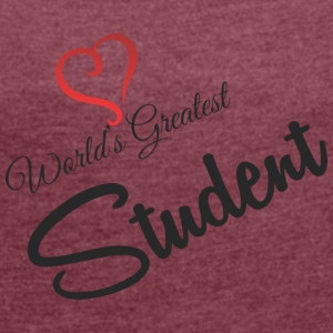 WORLDS GREATEST STUDENT - Women's T-shirt with rolled up sleeves