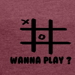 Wanna play - Women's T-shirt with rolled up sleeves