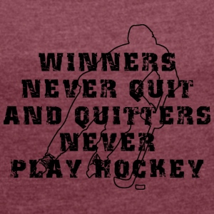 Hockey Winners Never Quit Quitters NEVER Play - Women's T-shirt with rolled up sleeves