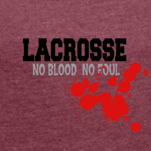 Lacrosse No Blood No Foul - Women's T-shirt with rolled up sleeves