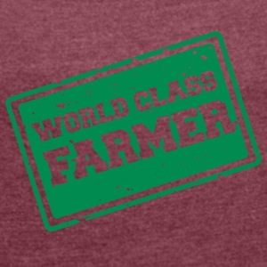 Farmer / Farmer / Farmer: World Class Farmer - Women's T-shirt with rolled up sleeves