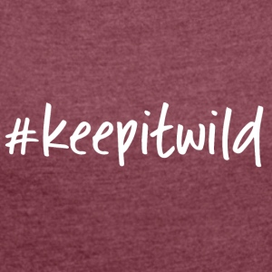keep it wild - Women's T-shirt with rolled up sleeves