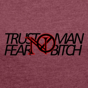Trust No Man, Fear Ingen Bitch - Dame T-shirt med rulleærmer