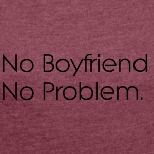 no boyfriend no problem - Women's T-shirt with rolled up sleeves