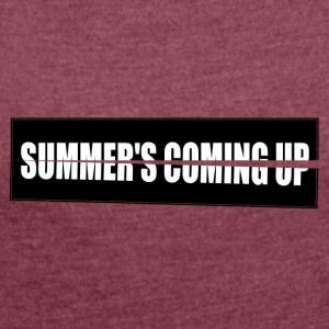 Summer's Coming up High res - Women's T-shirt with rolled up sleeves