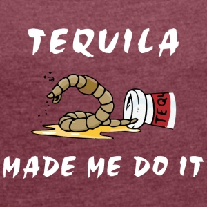 Tequila Made Me Do It - Women's T-shirt with rolled up sleeves