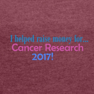 Cancer Research 2017! - Women's T-shirt with rolled up sleeves