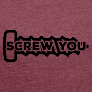 Mechanic: Screw You - Women's T-shirt with rolled up sleeves