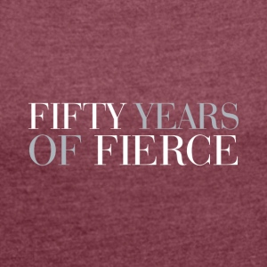 50th birthday: Fifty years of fierce - Women's T-shirt with rolled up sleeves