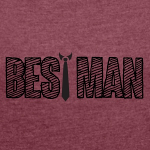 Wedding / Marriage: Best Man - Women's T-shirt with rolled up sleeves