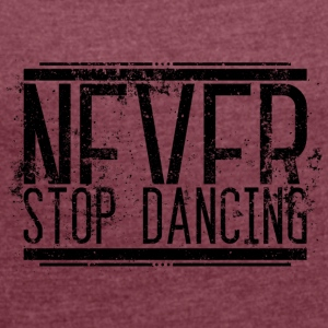 Never Stop Dancing Alt 001 AllroundDesigns - Women's T-shirt with rolled up sleeves