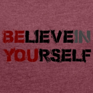 BELIEVE IN YOURSELF - Women's T-shirt with rolled up sleeves