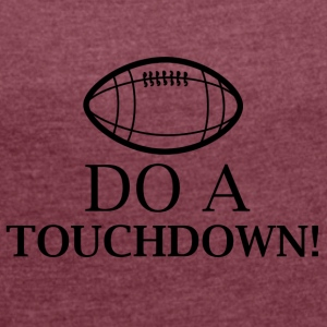 Do a Touchdown! - Women's T-shirt with rolled up sleeves