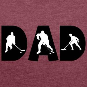 Hockey Dad - Women's T-shirt with rolled up sleeves