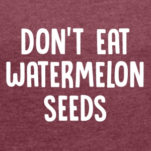 ++Don't eat watermelon seeds++ - Frauen T-Shirt mit gerollten Ärmeln