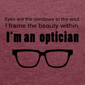 Opticians: Eyes are the best. I frame - Women's T-shirt with rolled up sleeves