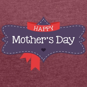 happy mother s day - Women's T-shirt with rolled up sleeves