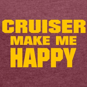 Cruiser Make Me Happy - Women's T-shirt with rolled up sleeves