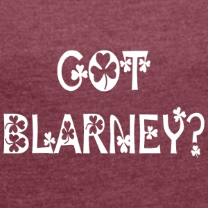 Irish Got Blarney - Women's T-shirt with rolled up sleeves