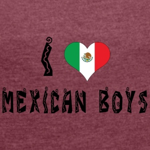I Love Mexican Boys - Women's T-shirt with rolled up sleeves
