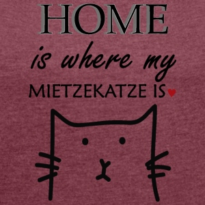 Home is where my kitty is - Women's T-shirt with rolled up sleeves