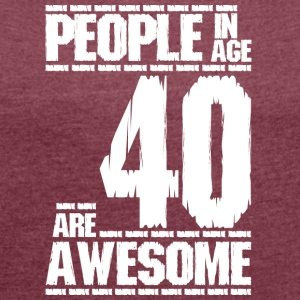 PEOPLE IN AGE 40 ARE AWESOME white - Women's T-shirt with rolled up sleeves