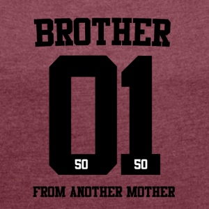 BROTHER FROM ANOTHER MOTHER 01 - Women's T-shirt with rolled up sleeves