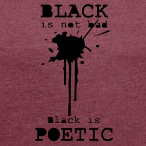 black is poetic - Women's T-shirt with rolled up sleeves