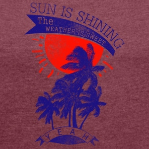 sun is shining - Women's T-shirt with rolled up sleeves