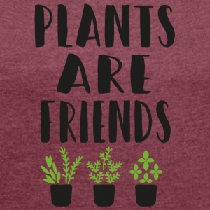PLANTS are friends - Women's T-shirt with rolled up sleeves