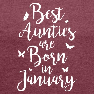 Best Aunties are born in January - Women's T-shirt with rolled up sleeves