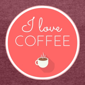 love coffee - Women's T-shirt with rolled up sleeves