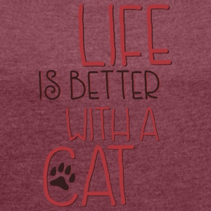 Life is better with a cat - Women's T-shirt with rolled up sleeves