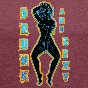 drunk and sexy black - Women's T-shirt with rolled up sleeves