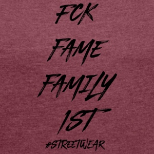FUCK FAME FAMILY FIRST - Vrouwen T-shirt met opgerolde mouwen