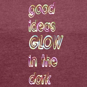 good ideas, GLOW in the dark - Women's T-shirt with rolled up sleeves