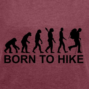 Born to hike - Women's T-shirt with rolled up sleeves