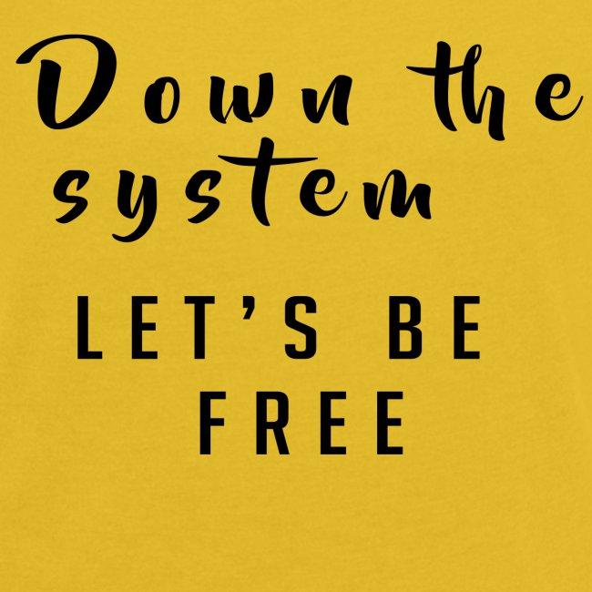 Down the system