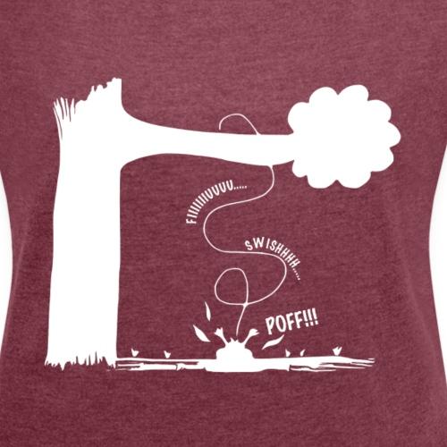 Swishhh N Poff Bird - Naisten T-paita, jossa rullatut hihat