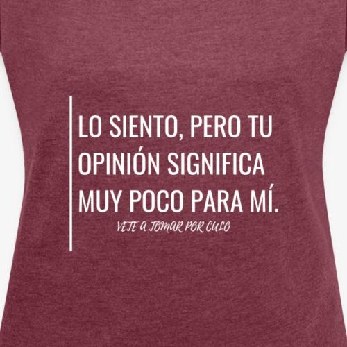 Lo siento, pero tu opinión significa muy poco - Camiseta con manga enrollada mujer