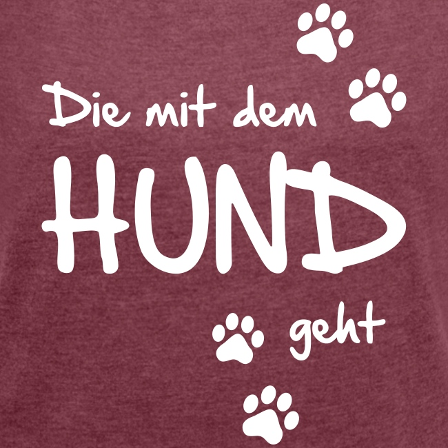 Vorschau: Die mit dem Hund geht - Frauen T-Shirt mit gerollten Ärmeln