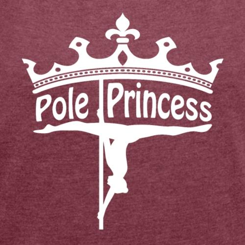 'Poledance Princess' - Frauen T-Shirt mit gerollten Ärmeln