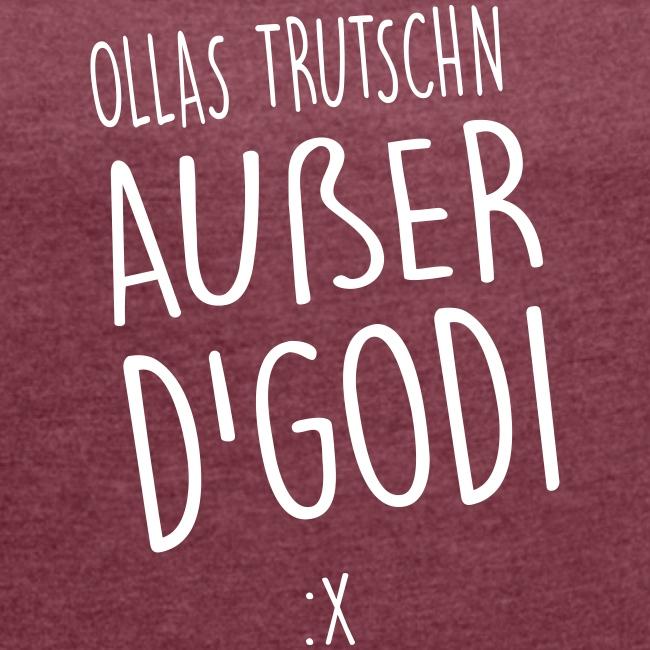 Vorschau: Ollas Trutschn außer d Godi - Frauen T-Shirt mit gerollten Ärmeln