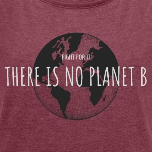 There is no Planet B - Frauen T-Shirt mit gerollten Ärmeln