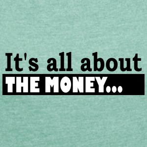 Its all about the Money - Vrouwen T-shirt met opgerolde mouwen