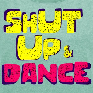 Shut up and dance - Women's T-shirt with rolled up sleeves