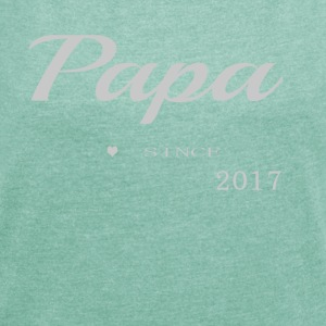 Papa 2017 - Women's T-shirt with rolled up sleeves