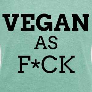 Vegan as Fuck (clean) - Women's T-shirt with rolled up sleeves